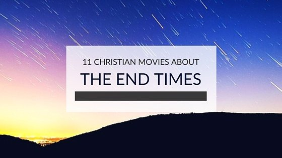 11 Christian Movies About the End Times
