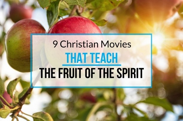 9 Christian Movies that Teach the Fruit of the Spirit