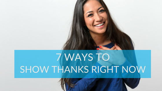 7 Ways to Show Thanks Right Now